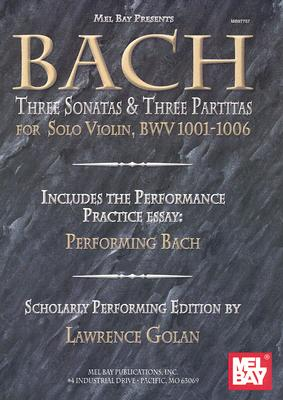 Mel Bay Presents Bach, Three Sonatas & Three Partitas for Solo Violin By Golan, Lawrence